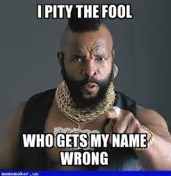 Funny Name Meme - awesome meme name wrong mr t pity the fool meme creator