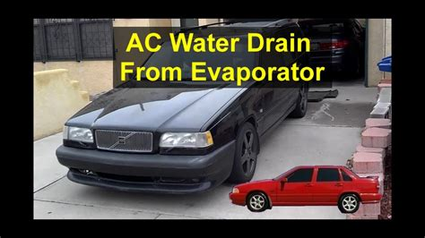 ac water drain   evaporator    bottom   car volvo    votd