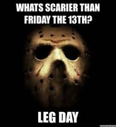 Funny Friday The 13th Memes - leg day meme kappit