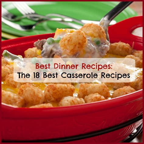 best recipe best dinner recipes the 18 best casserole recipes mrfood
