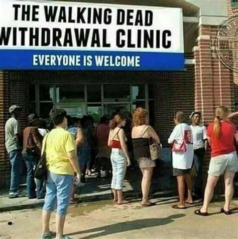 Is Walking For Detoxing From by The Walking Dead Withdrawal Clinic The Walking Dead