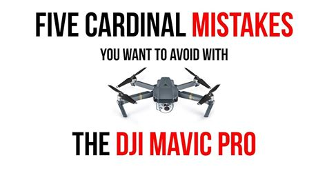 5 Things You Want To Avoid 2 five cardinal mistakes you want to avoid with the dji