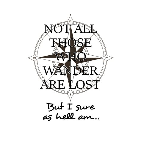 Wander Are Lost not all those who wander are lost but i sure as hell am 11