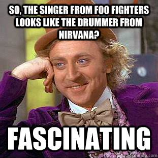 Foo Fighters Meme - so the singer from foo fighters looks like the drummer