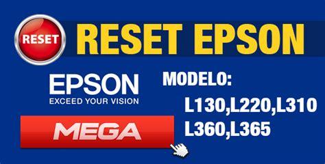 reset epson l365 mega reset para impresora epson l130 l220 l310 l360 l365 gratis
