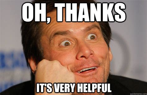 Funny Thanks Meme - oh thanks it s very helpful jim carrey sarcasm face