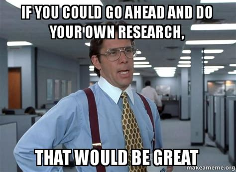If Meme - if you could go ahead and do your own research that would