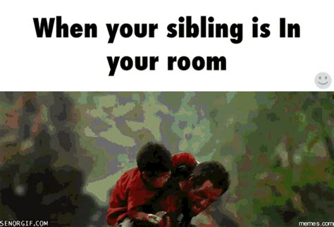 Funny Sibling Memes - when your sibling is in your room memes com