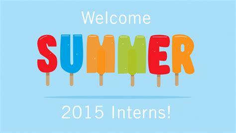 summer intern welcome 2015 summer interns