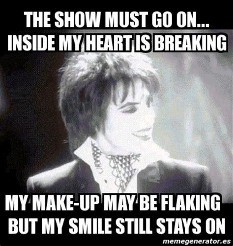 Go On Meme - meme personalizado the show must go on inside my