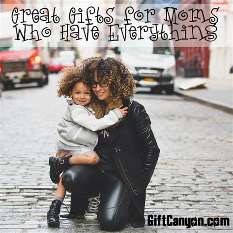 good gifts for moms great gifts for moms who have everything gift canyon