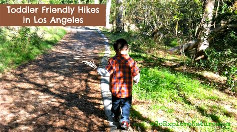 friendly hikes near me toddler friendly hikes in los angeles goexplorenature