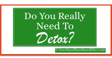 When Do You Need Detox by Do You Really Need To Detox Caroline S Plant Based Diet