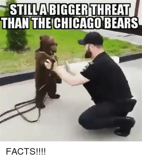 Chicago Bears Memes - stilar biggerthreat than the chicago bears facts