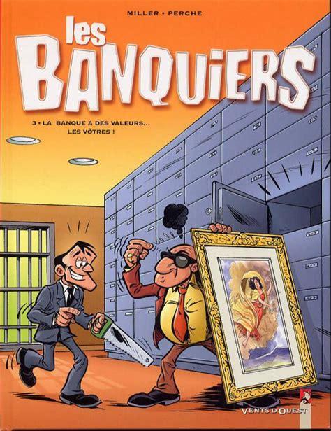 la banque tome 6 la banque a des valeurs les votres 201 ric miller perche humour canal bd