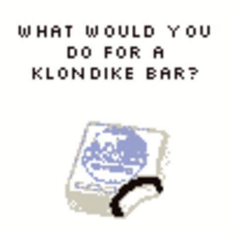 What Would You Do For A Klondike Bar Meme - and you don t wanna know what your girl would do meez