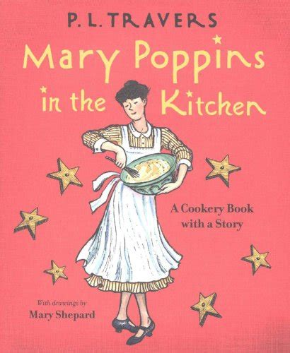 mary poppins in the 0152060804 mary poppins in the kitchen a cookery book with a story dr p l travers mary shepard