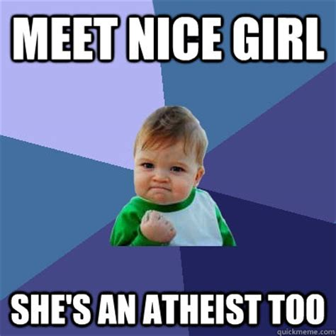 Nice Girl Meme - meet nice girl she s an atheist too success kid quickmeme