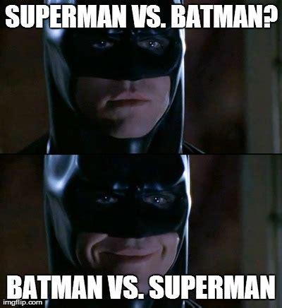 Meme Batman - much better title superman vs batman batman vs superman image tagged in memes batman