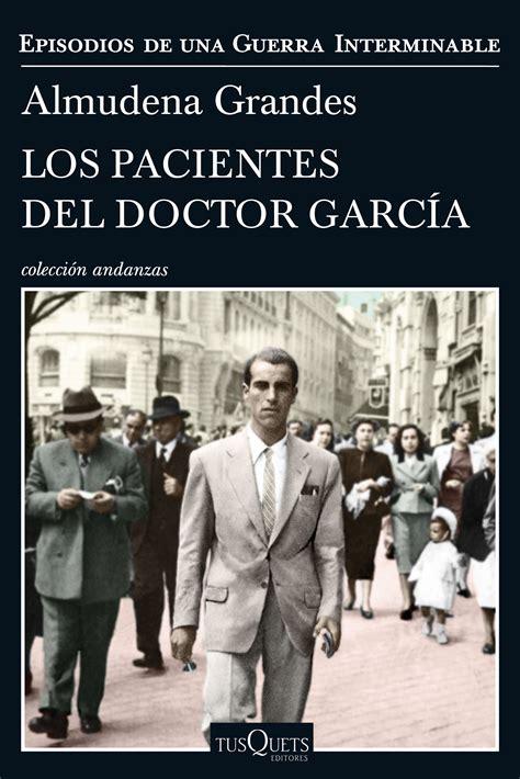 los pacientes del doctor los pacientes del doctor garc 237 a de almudena grandes