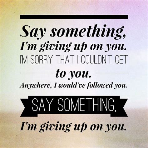 Say Something by 81 Best Images About Say Something I M Giving Up On You On