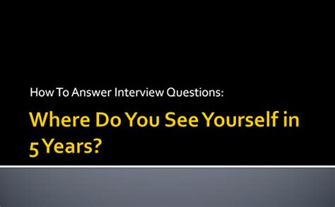 how to answer where do you see yourself in 5 years interview