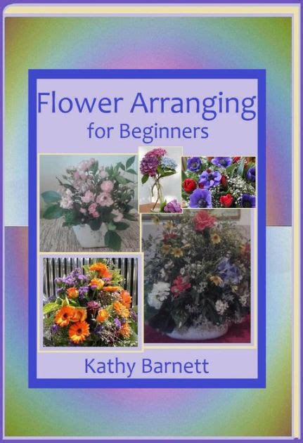 flower arranging for beginners flower arranging for beginners by kathy barnett nook