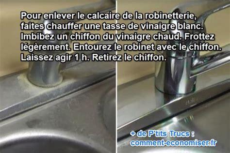 Comment Enlever Le Calcaire De L Eau Du Robinet by Du Calcaire Sur La Robinetterie Mon Astuce Pour L