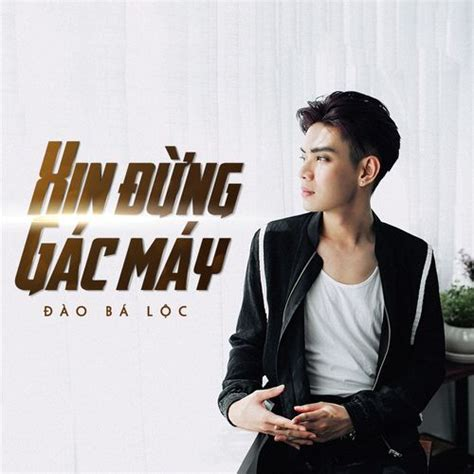 download mp3 gac album album xin đừng g 225 c m 225 y single đ 224 o b 225 lộc nghe album