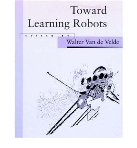 towards a robotic architecture books toward learning robots walter de velde 9780262720175