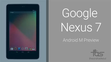 nexus 7 2012 now rocks android m preview build howsoever unstable it is the android soul