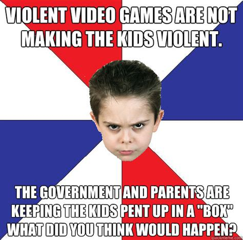 Video Memes - violent video games are not making the kids violent the