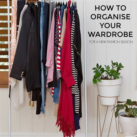 organise your wardrobe how to prep and organise your wardrobe for a new fashion