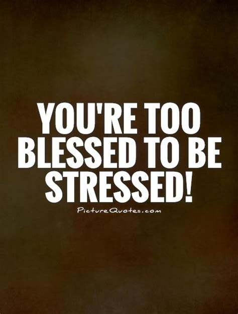 blessed to be stressed how to find while raising small children books you re blessed to be stressed picture quotes