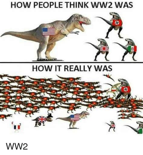 World War 2 Memes - how people think ww2 was how it really was ww2 dank meme