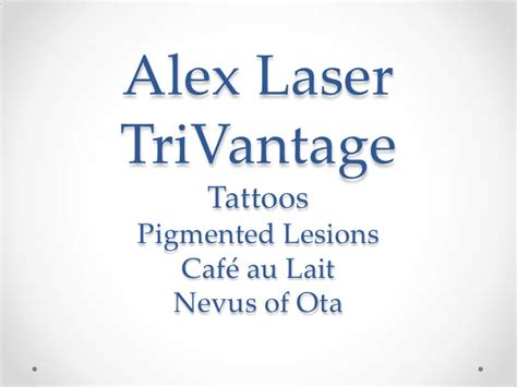 alex trivantage laser tattoo removal alex trivantage laser brown spots orange county ca