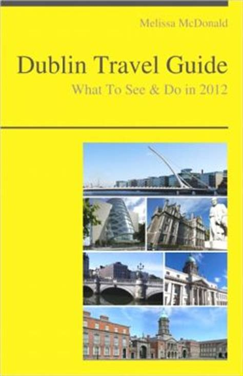 ireland travel guide the real travel guide from a traveler all you need to about ireland books dublin ireland travel guide what to see do by