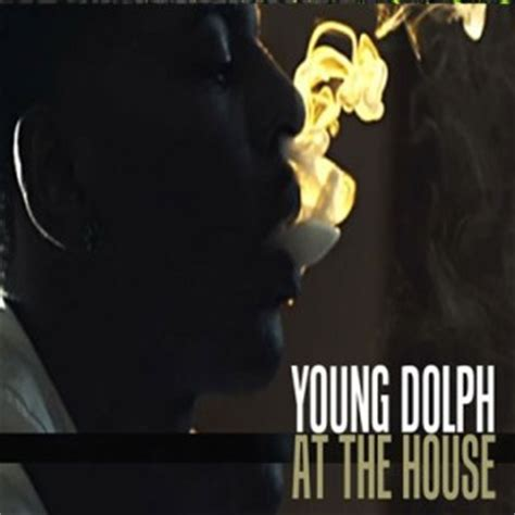 young dolph at the house quotes from young dolph quotesgram