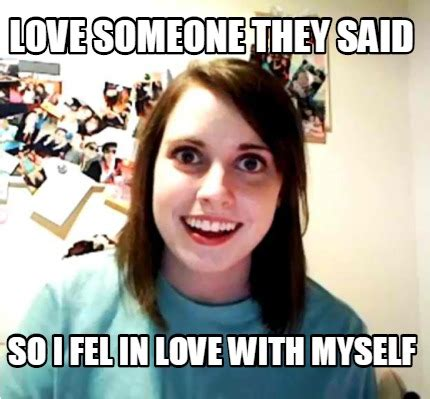 So In Love Meme - meme creator love someone they said so i fel in love