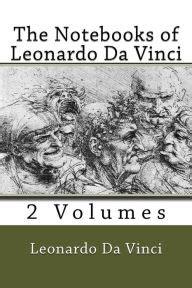 leonardo da vinci biographical notes the notebooks of leonardo da vinci 2 volumes by leonardo