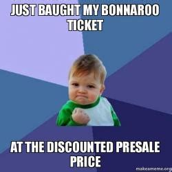 Bonnaroo Meme - just baught my bonnaroo ticket at the discounted presale