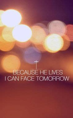 because he lives ღ i can face tomorrow ღ because he lives