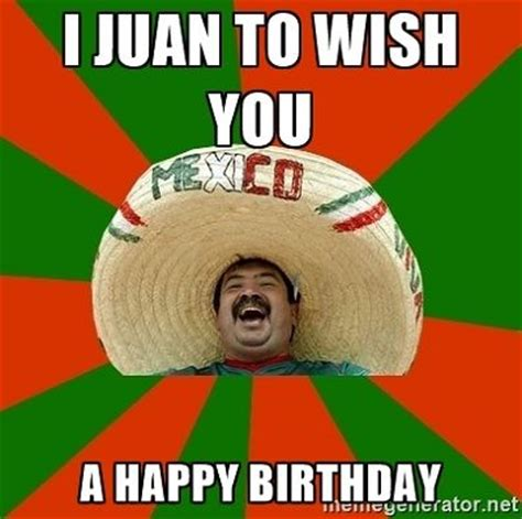 Mexican Happy Birthday Meme - i juan to wish you a happy birthday mexican birthday