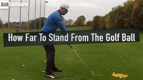 how to a to stand how far to stand from the golf