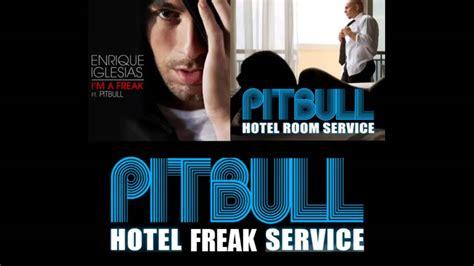 hotel room pitbull pitbull hotel freak service mashup 2014 hotel room service vs i m a freak