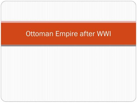 ottoman empire after wwi ppt ottoman empire after wwi powerpoint presentation