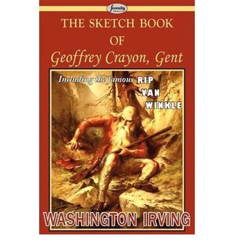 sketchbook of geoffrey crayon the sketch book of geoffrey crayon gent washington