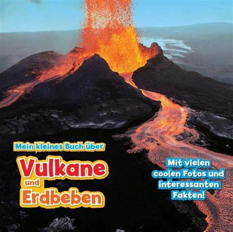 Mein Kleines Buch 252 Ber Vulkane Und Erdbeben Von Claudia