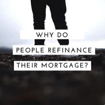 what does it mean to mortgage your house why do people refinance their mortgage