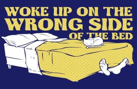 wake up on the wrong side of the bed get up on the wrong side of the bed 28 images dyk did